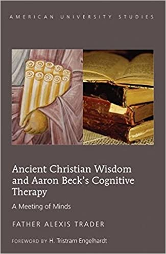 Book Ancient Christian Wisdom and Aaron Beck's Cognitive Therapy: A Meeting of Minds Foreword by H. Tristram Engelhardt (American University Studies)