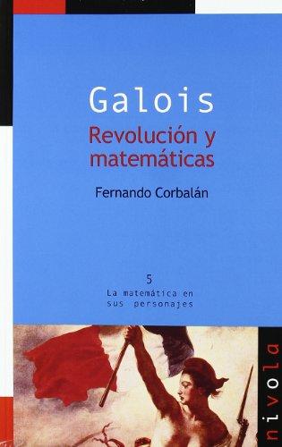 Descargar Libro Galois. Revolución Y Matemáticas Fernando Corbalán