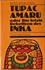 Tupac Amaru oder die Rebellion des letzten Inka - Alfred Antkowiak