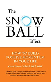The Snowball Effect: How to Build Positive Momentum in Your Life by [Cuthreill Med MSW LCSW, Kristin Barton]