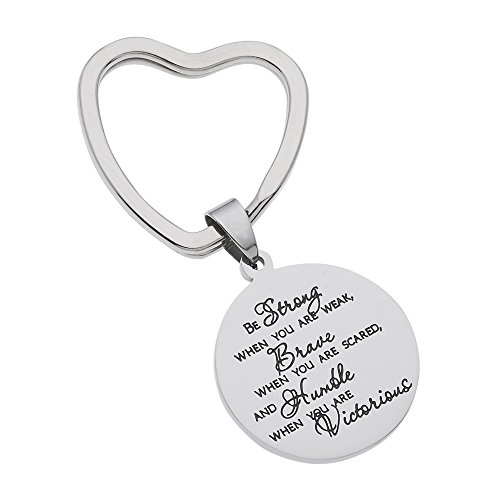 High Polished Stainless Steel Keyring Be Strong When You Are Weak, Brave When You Are Are Scared… Inspirational Keychain