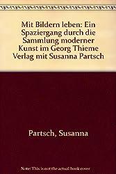 Mit Bildern leben: Ein Spaziergang durch die Sammlung moderner Kunst im Georg Thieme Verlag mit Susanna Partsch (German Edition)