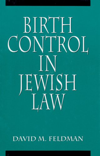 Birth Control in Jewish Law: Marital Relations, Contraception, and Abortion As Set Forth in the Classic Texts of Jewish