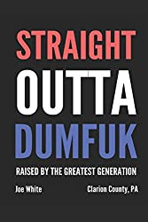 STRAIGHT OUTTA DUMFUK: Raised by the Greatest Generation