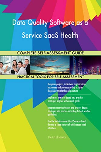Health Assessment Software - Data Quality Software as a Service SaaS Health All-Inclusive Self-Assessment - More than 710 Success Criteria, Instant Visual Insights, Spreadsheet Dashboard, Auto-Prioritized for Quick Results
