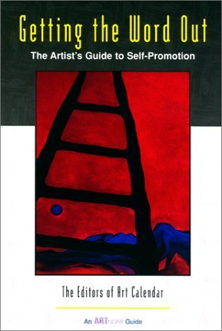 Getting the Word Out: The Artist's Guide to Self-Promotion (Art Calendar Guide) by The Editors of Art Calendar Magazine (1998-10-01)