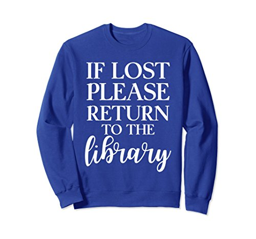 Unisex If Lost Please Return to the Library Funny Reader Sweatshirt Medium Royal - Returns Readers Com