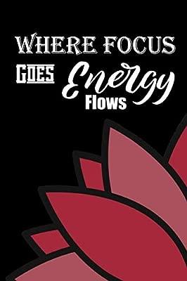 Where Focus Goes, Energy Flows: Yoga Journal Notebook Log ...