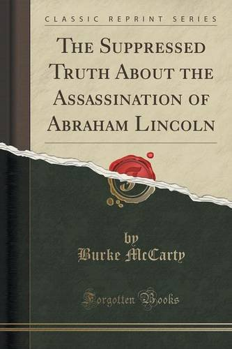 The Suppressed Truth About the Assassination of Abraham Lincoln (Classic Reprint)