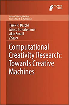 Computational Creativity Research: Towards Creative Machines (Atlantis Thinking Machines)