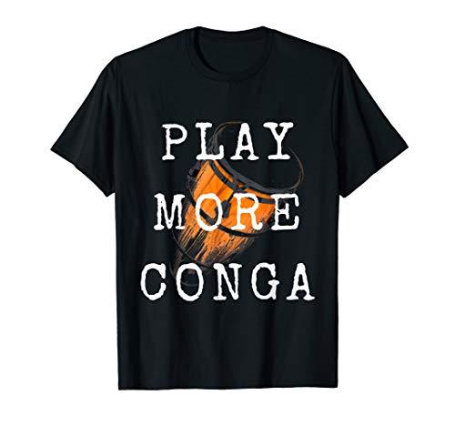 - Congas Music Tshirt Conga Funny Tee Play Conga Drum Shirt