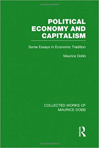 political economy and capitalism some essays in economic  political economy and capitalism some essays in economic tradition collected works of maurice dobb volume 4 1st edition
