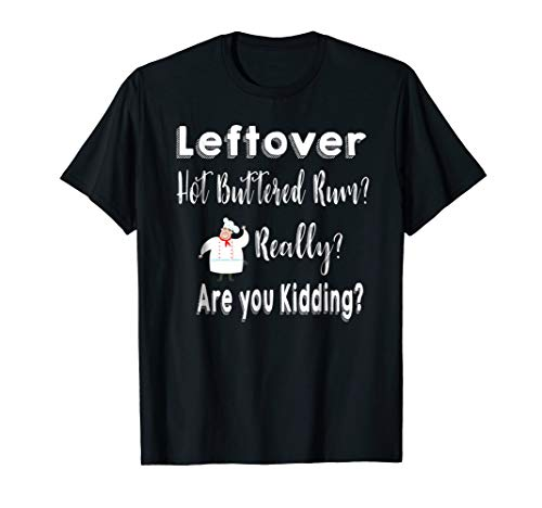 Leftover Quote Hot Buttered Rum Shirt
