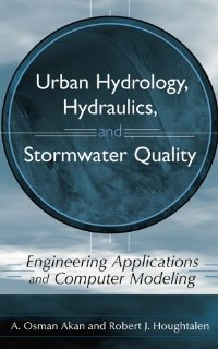 Urban Hydrology, Hydraulics, and Stormwater Quality: Engineering Applications and Computer Modeling [Hardcover] [2003] 1 Ed. A. Osman Akan, Robert J. Houghtalen