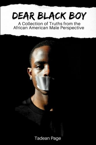 (Dear Black Boy: A collection of truths from the African American male perspective)