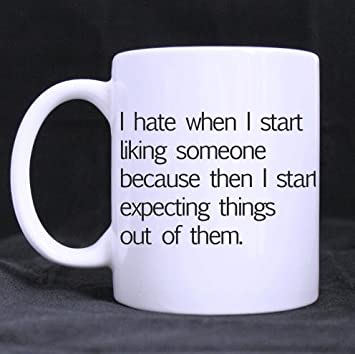 Amazoncom Funny Quotes I Hate When I Start Liking Someone Because