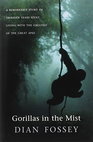 Gorillas in the Mist: A Remarkable Story of Thirteen Years Spent Living with the Greatest of the Great Apes by Dian Fossey (2001-05-03)