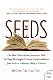 Seeds: One Man's Serendipitous Journey to Find the Trees That Inspired Famous American Writers from Faulkner to Kerouac…