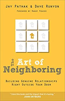 The Art of Neighboring: Building Genuine Relationships Right Outside your Door by [Pathak, Jay, Runyon, Dave]