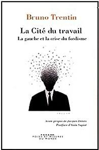 La Cité du travail, le fordisme et la gauche par Bruno Trentin