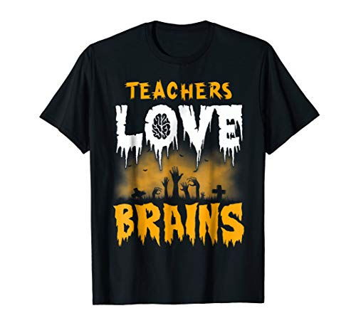 Teachers Love Brains Halloween T-Shirt