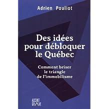 Des idées pour débloquer le Québec (Hors-collection)