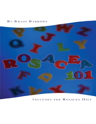 Rosacea 101: Includes the Rosacea Diet (Best Diet For Rosacea)