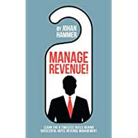 Manage Revenue!: Learn the 8 Timeless Skills Behind Successful Hotel Revenue Management