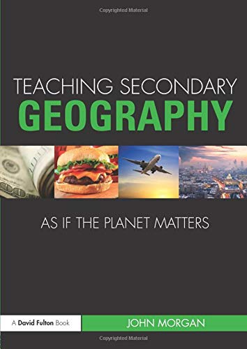 Teaching Secondary Geography As If The Planet Matters  Teaching School Subjects As If The Planet Matters