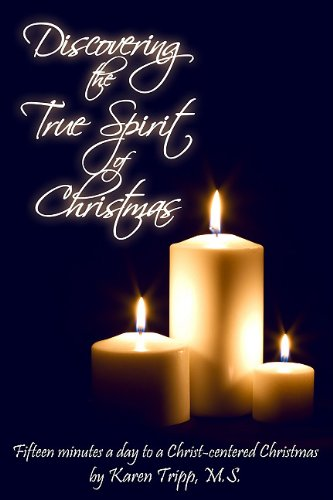Discovering the True Spirit of Christmas: Fifteen Minutes a day to a Christ-centered Christmas