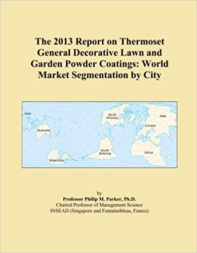 The 2013 Report on Thermoset General Decorative Lawn and Garden Powder Coatings: World Market Segmentation by City