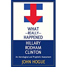 What Really Happened Hillary Rodham Clinton: An Astrological and Prophetic Assessment (English Edition)