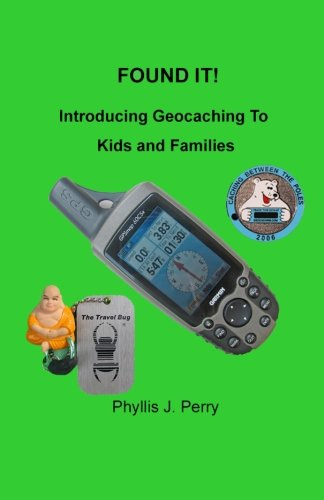 Found It !: Introducing Geocaching to Kids and Families