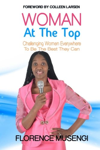 Woman At The Top: Challenging Women Everywhere To Be The Best They Can