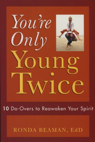 You're Only Young Twice: 10 Do-Overs to Reawaken Your Spirit