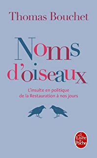 Noms d'oiseaux : l'insulte en politique de la Restauration à nos jours, Bouchet, Thomas