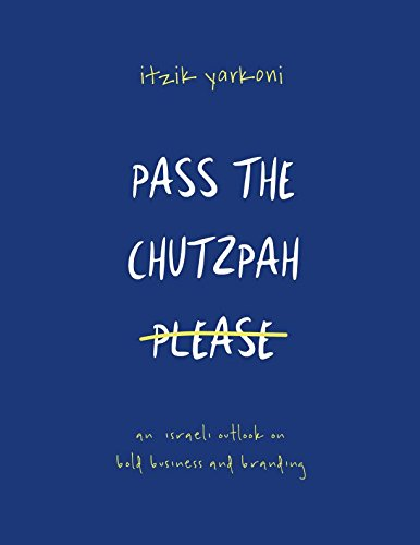 Read Online Pass the Chutzpah Please: An Israeli Outlook on Bold Business and Branding PDF
