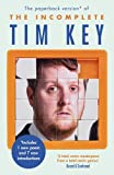 The Incomplete Tim Key: About 300 of his poetical gems and what-nots