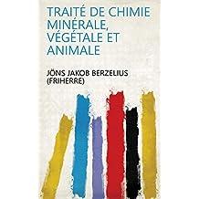 Traité de chimie minérale, végétale et animale (French Edition)
