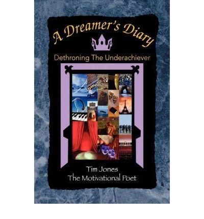[A Dreamer's Diary: Dethroning The Underachiever] [Author: Jones, Tim] [December, 2007]