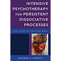 Intensive Psychotherapy for Persistent Dissociative Processes – The Fear of Feeling Real