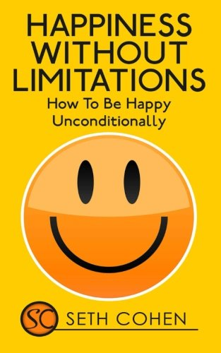 Happiness: Without Limitations - How To Be Happy Unconditionally pdf