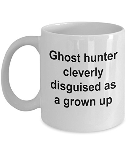 Sarcastic Funny Ghost Hunter Cleverly Disguised As A Grown Up Mug Best Unique Gift For Friend Him Her Women Men Paranormal Activity Space Exploration 11 Ounces or 15oz Cozy White -
