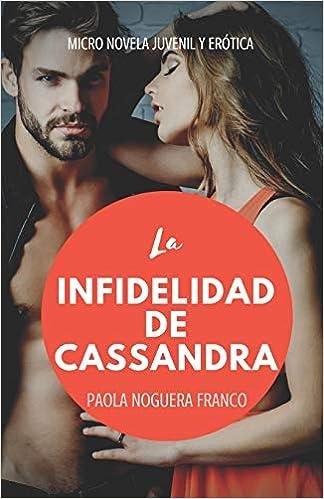 La infidelidad de Cassandra (Juveniles y Eróticos): Amazon.es: Paola Noguera Franco: Libros