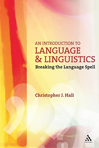 An Introduction to Language and Linguistics: Breaking the Language Spell (Open Linguistics (Language Of Spells)