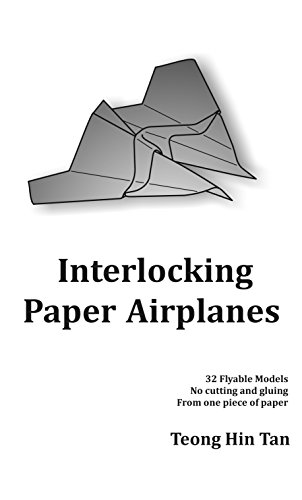 Interlocking Paper Airplanes: 32 Flyable Models.  No cutting and gluing.  From one piece of paper.