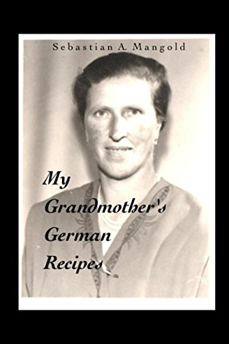 My Grandmother's German Recipes by Sebastian André Mangold
