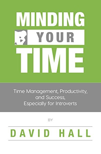 Minding Your Time: Time Management, Productivity, and Success, Especially for Introverts (Introvert Success)