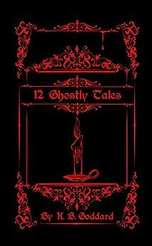 12 Ghostly Tales by [Goddard, K. B.]