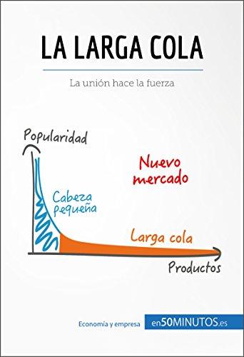 La larga cola: La unión hace la fuerza (Gestión y Marketing) (Spanish Edition)